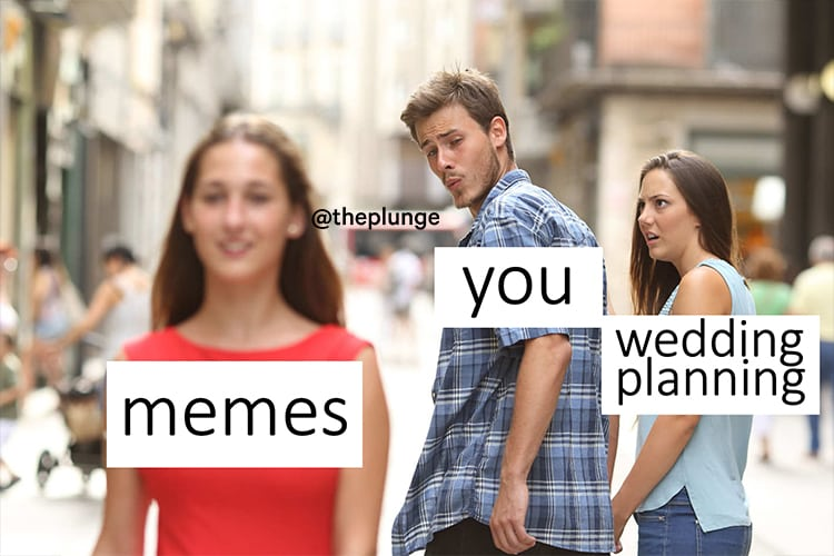 Wedding Planning Meme.The Best Wedding Memes To Help You Get Through Planning The Plunge