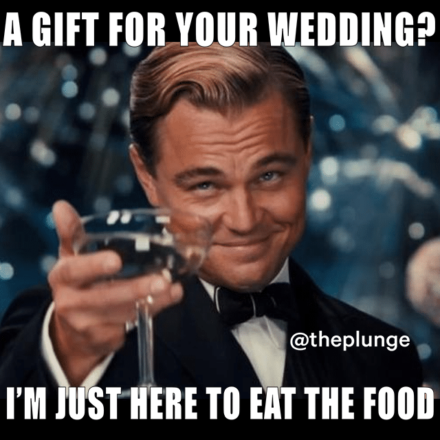 "Leonardo Dicaprio in ""The Great Gatsby"" raises his glass and laughs off the idea of bringing a wedding gift; he just came for the food."
