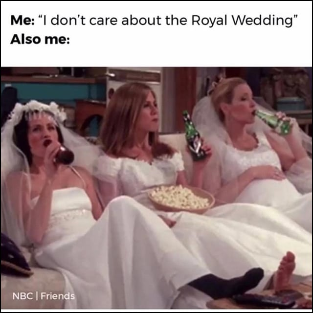 "Monica, Rachel, and Phoebe from ""Friends"" are all in wedding dresses, on the couch watching the Royal Wedding."