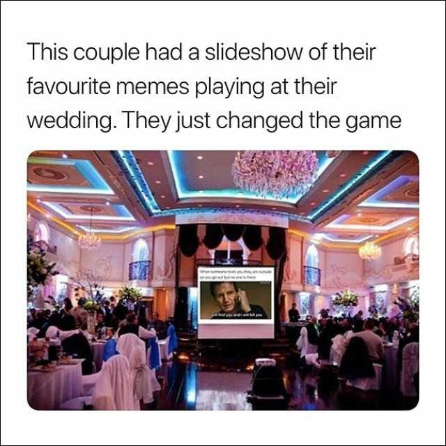 This couple changed the game: they had a slideshow of their favorite memes played at their wedding.
